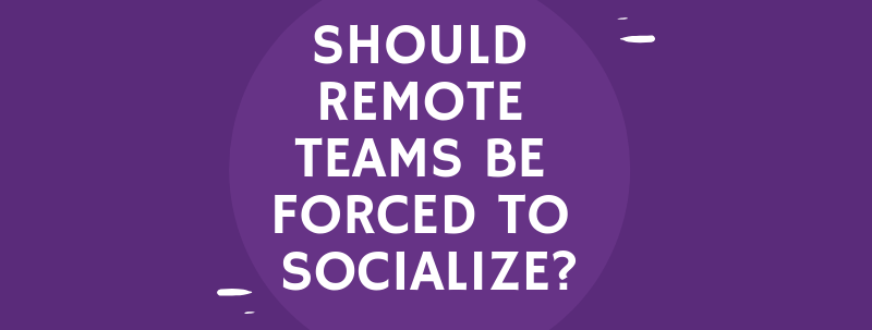 socializing as a remote team